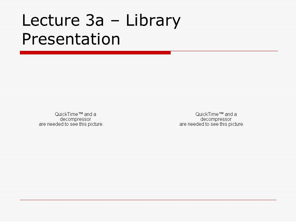 Lecture 3a – Library Presentation