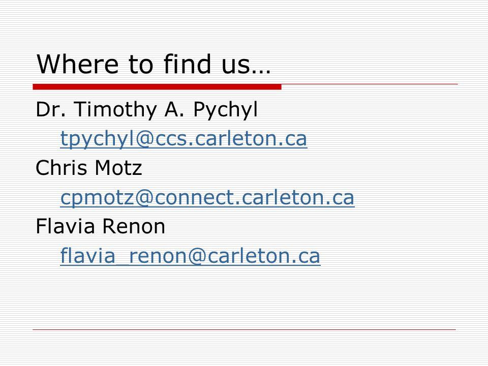 Where to find us… Dr. Timothy A. Pychyl tpychyl@ccs.carleton.ca Chris Motz cpmotz@connect.carleton.ca Flavia Renon flavia_renon@carleton.ca