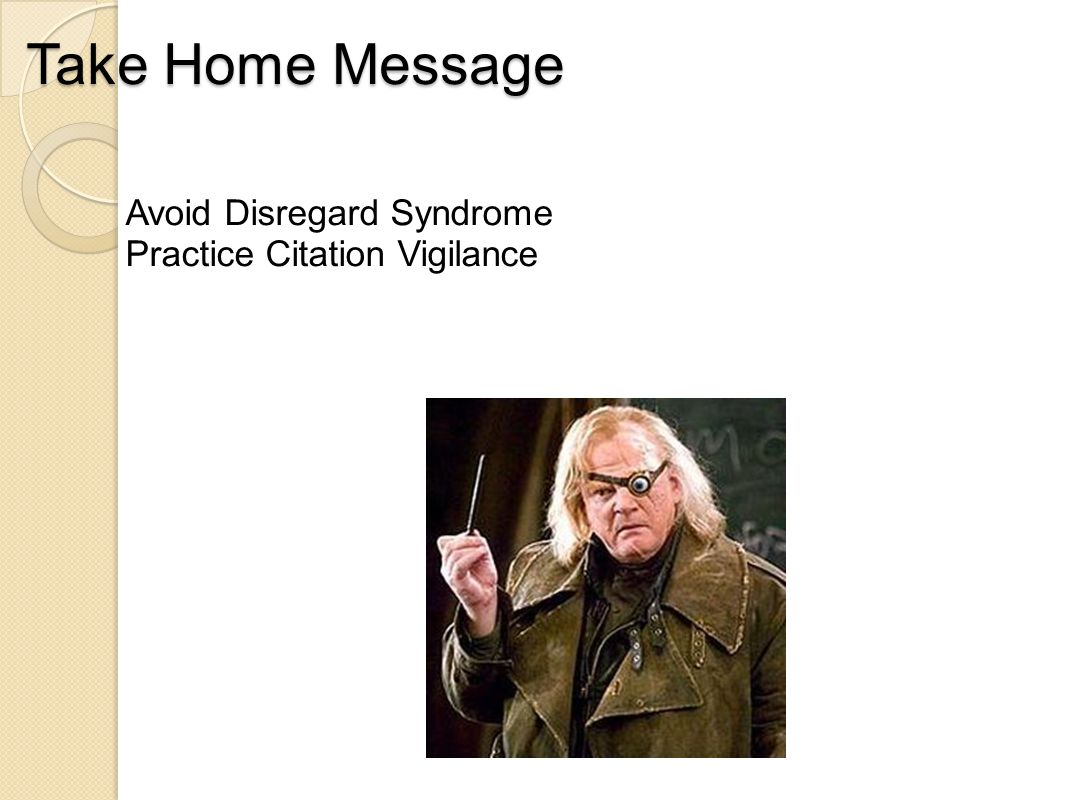 Take Home Message Avoid Disregard Syndrome Practice Citation Vigilance