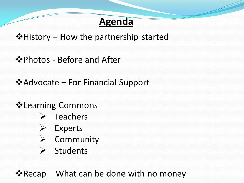 Agenda History – How the partnership started Photos - Before and After Advocate – For Financial Support Learning Commons Teachers Experts Community Students Recap – What can be done with no money