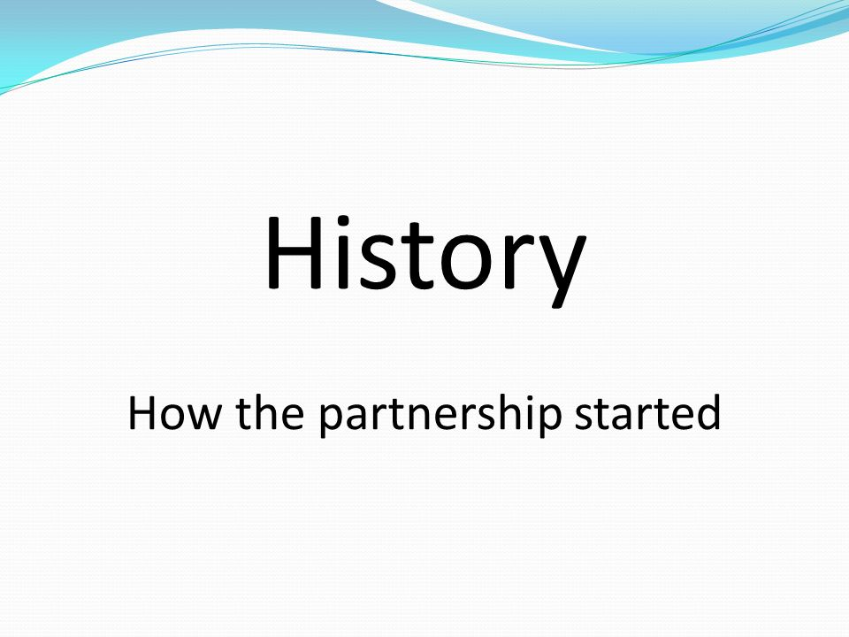History How the partnership started