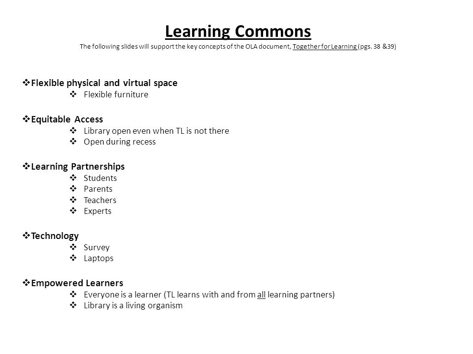 Learning Commons The following slides will support the key concepts of the OLA document, Together for Learning (pgs. 38 &39) Flexible physical and vir
