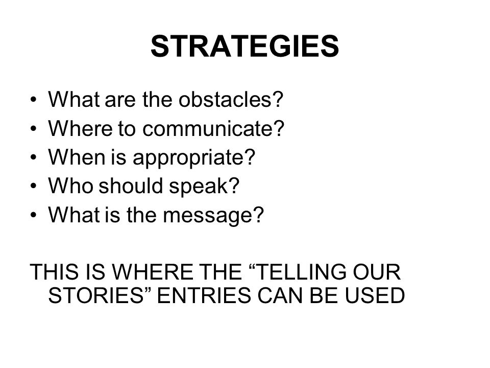 STRATEGIES What are the obstacles. Where to communicate.