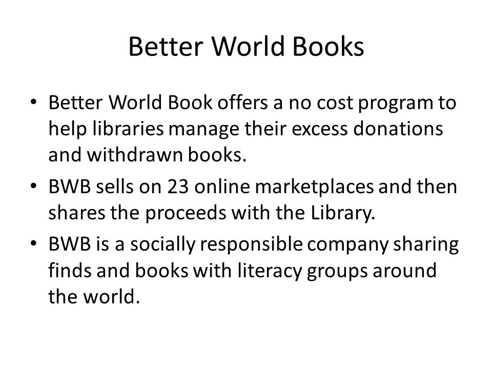 Better World Book offers a no cost program to help libraries manage their excess donations and withdrawn books.