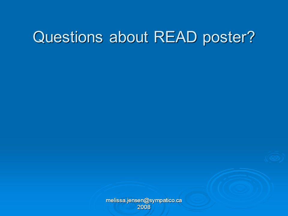 melissa.jensen@sympatico.ca 2008 Questions about READ poster?