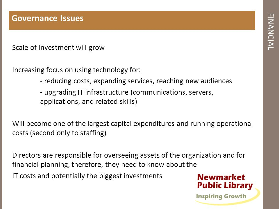 FINANCIAL Governance Issues Scale of Investment will grow Increasing focus on using technology for: - reducing costs, expanding services, reaching new