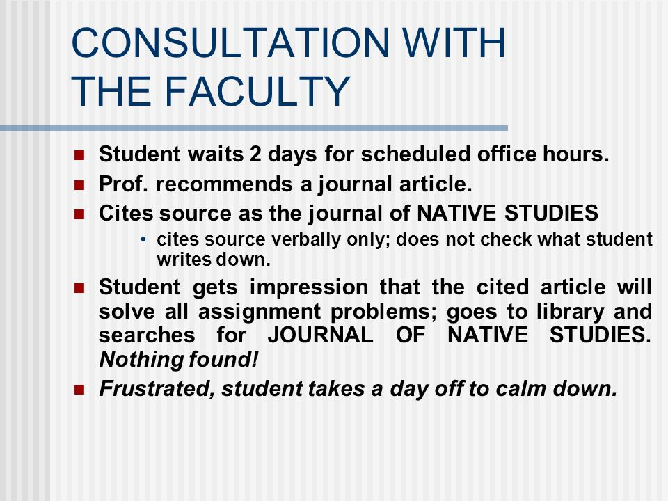 CONSULTATION WITH THE FACULTY Student waits 2 days for scheduled office hours. Prof. recommends a journal article. Cites source as the journal of NATI