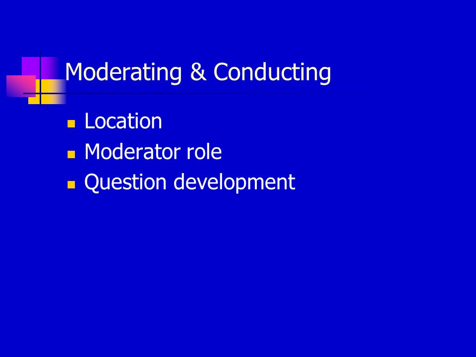 Moderating & Conducting Location Moderator role Question development