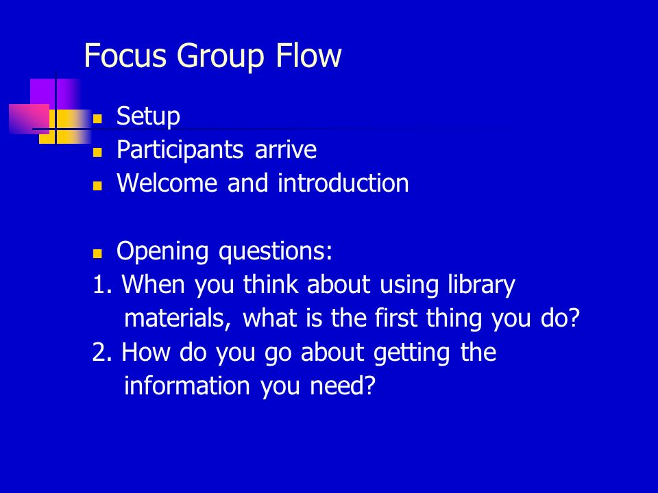 Focus Group Flow Setup Participants arrive Welcome and introduction Opening questions: 1. When you think about using library materials, what is the fi