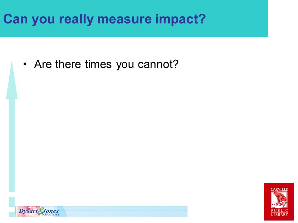 Can you really measure impact Are there times you cannot