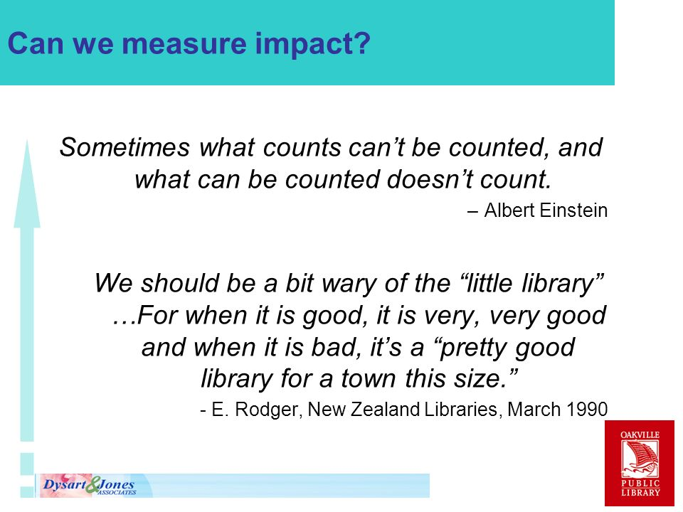 Can we measure impact. Sometimes what counts cant be counted, and what can be counted doesnt count.