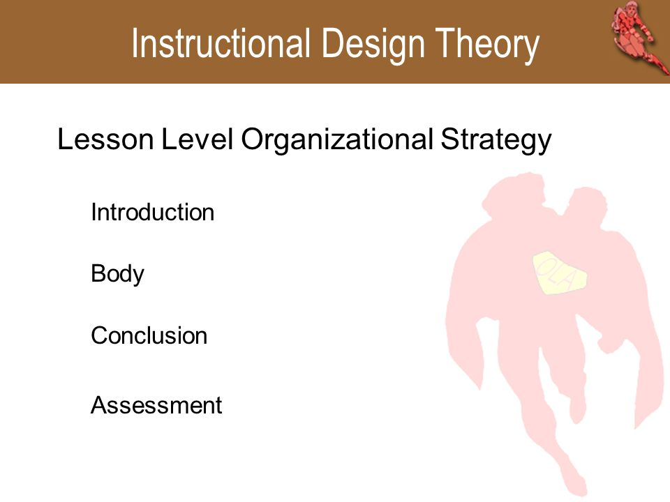 Fundamentals: Instructional Design Design Strategies Organizational Strategies – Structures – Sequencing (ID and Learning theory) Delivery Strategies – Media – Grouping Management Strategies – Scheduling, resources, etc Design Strategies Organizational Strategies – Structures – Sequencing (ID and Learning theory) Delivery Strategies – Media – Grouping Management Strategies – Scheduling, resources, etc