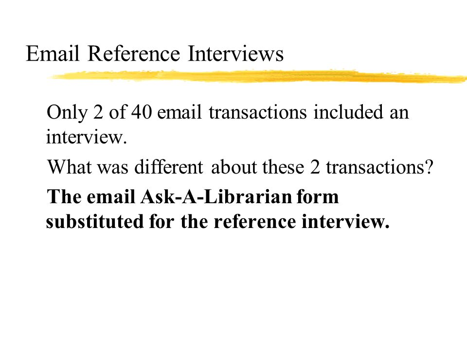 Reference Interviews zOnly 2 of 40  transactions included an interview.