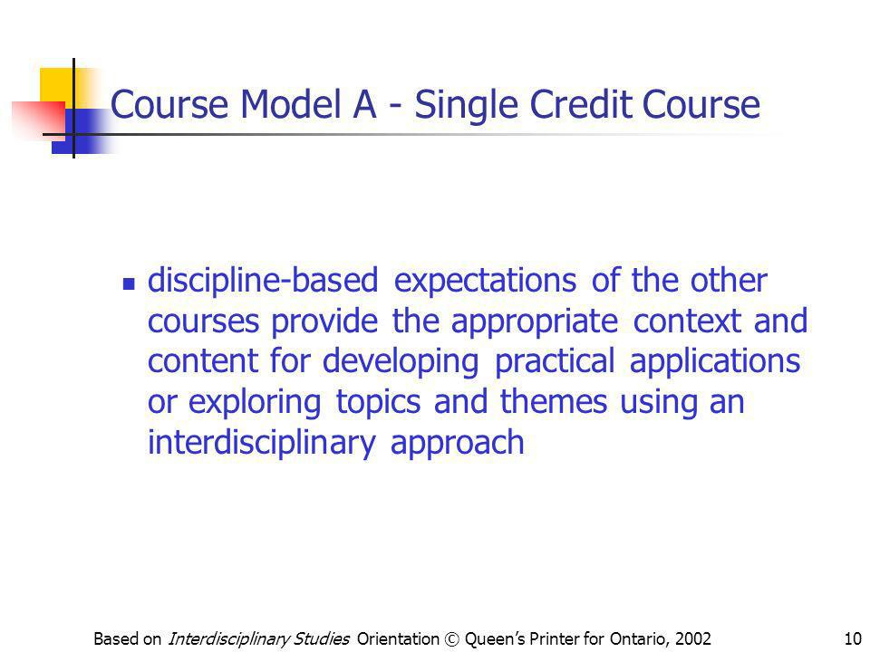 Based on Interdisciplinary Studies Orientation © Queens Printer for Ontario, 200210 Course Model A - Single Credit Course discipline-based expectation