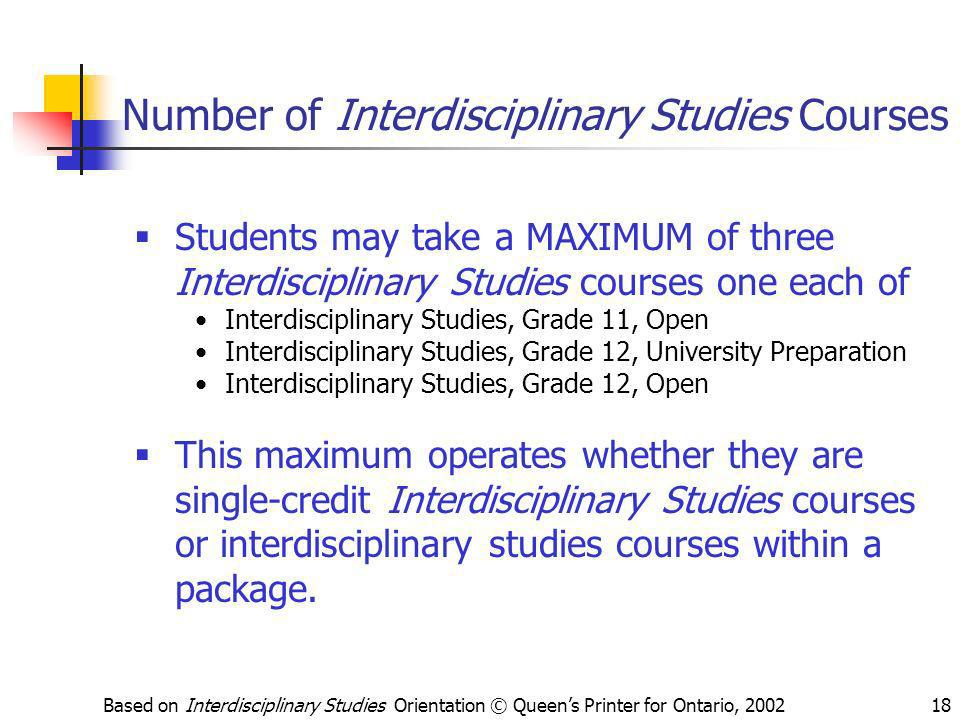 Based on Interdisciplinary Studies Orientation © Queens Printer for Ontario, 200218 Number of Interdisciplinary Studies Courses Students may take a MA