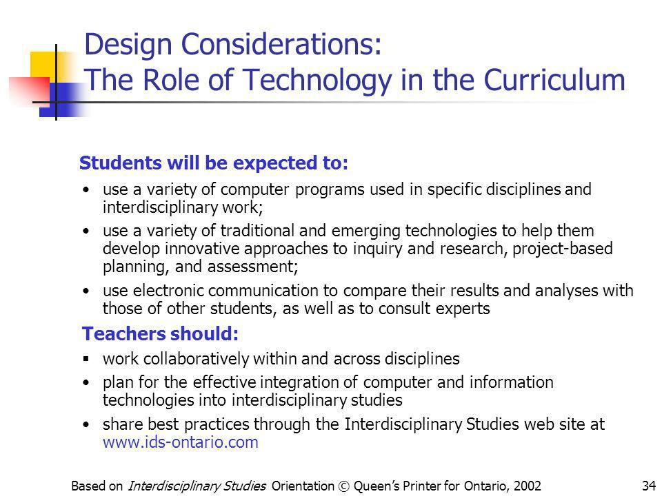 Based on Interdisciplinary Studies Orientation © Queens Printer for Ontario, 200234 Design Considerations: The Role of Technology in the Curriculum St