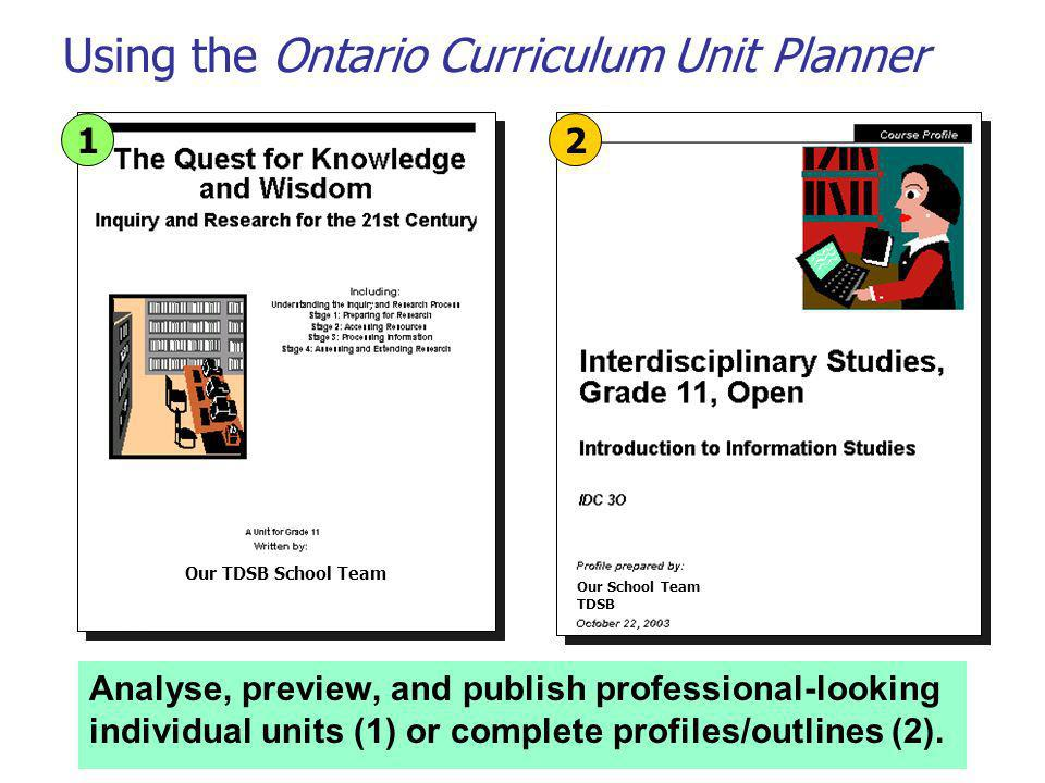 Using the Ontario Curriculum Unit Planner Analyse, preview, and publish professional-looking individual units (1) or complete profiles/outlines (2). O