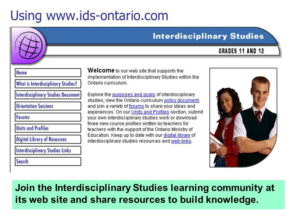 Using www.ids-ontario.com Join the Interdisciplinary Studies learning community at its web site and share resources to build knowledge.