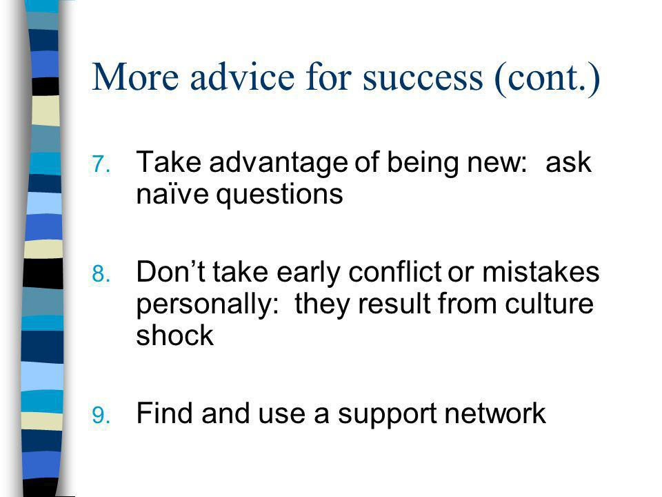 More advice for success (cont.) 7. Take advantage of being new: ask naïve questions 8.