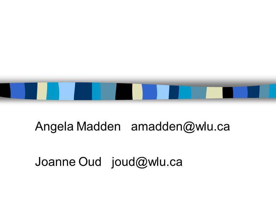 Angela Madden amadden@wlu.ca Joanne Oud joud@wlu.ca