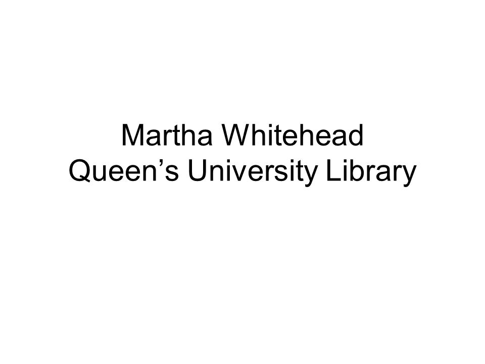 Martha Whitehead Queens University Library