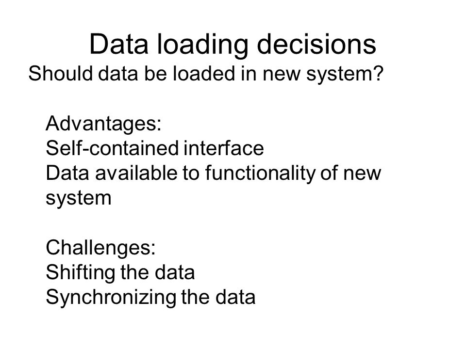 Data loading decisions Should data be loaded in new system.