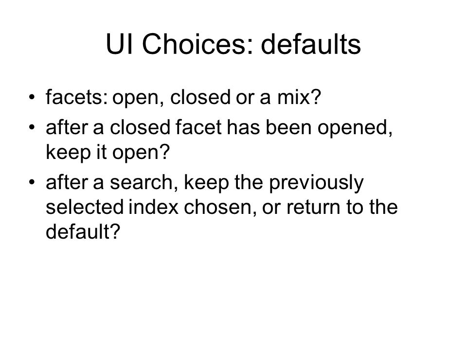 UI Choices: defaults facets: open, closed or a mix.