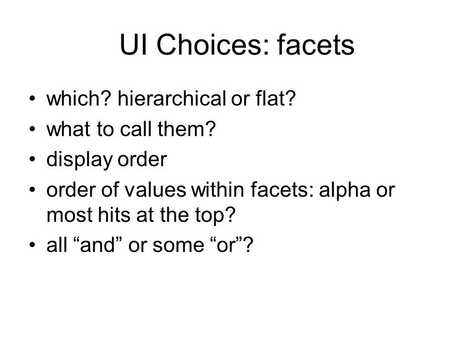 UI Choices: facets which. hierarchical or flat. what to call them.