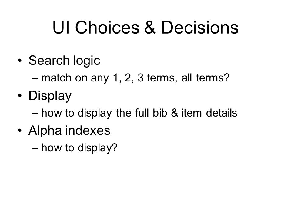 UI Choices & Decisions Search logic –match on any 1, 2, 3 terms, all terms.