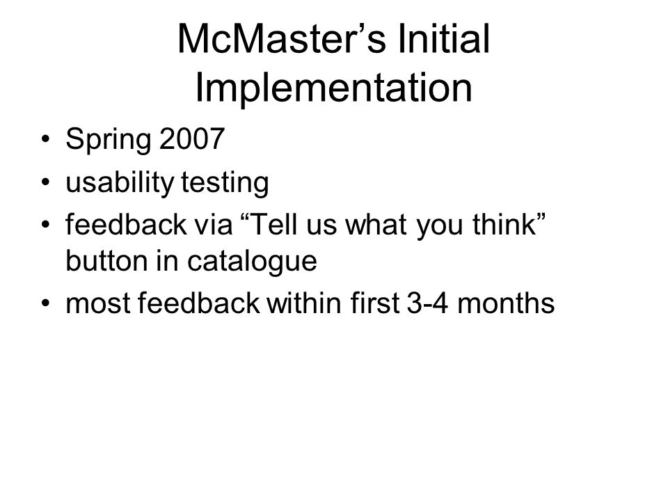 McMasters Initial Implementation Spring 2007 usability testing feedback via Tell us what you think button in catalogue most feedback within first 3-4 months