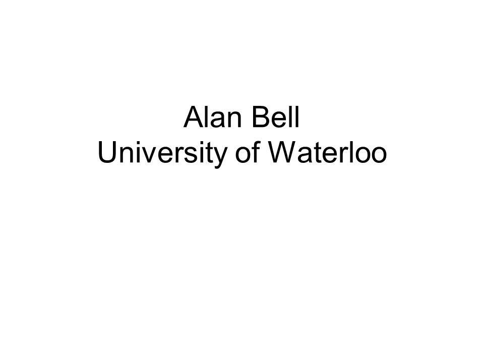 Alan Bell University of Waterloo