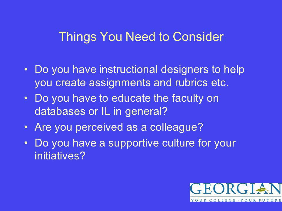 Things You Need to Consider Do you have instructional designers to help you create assignments and rubrics etc.