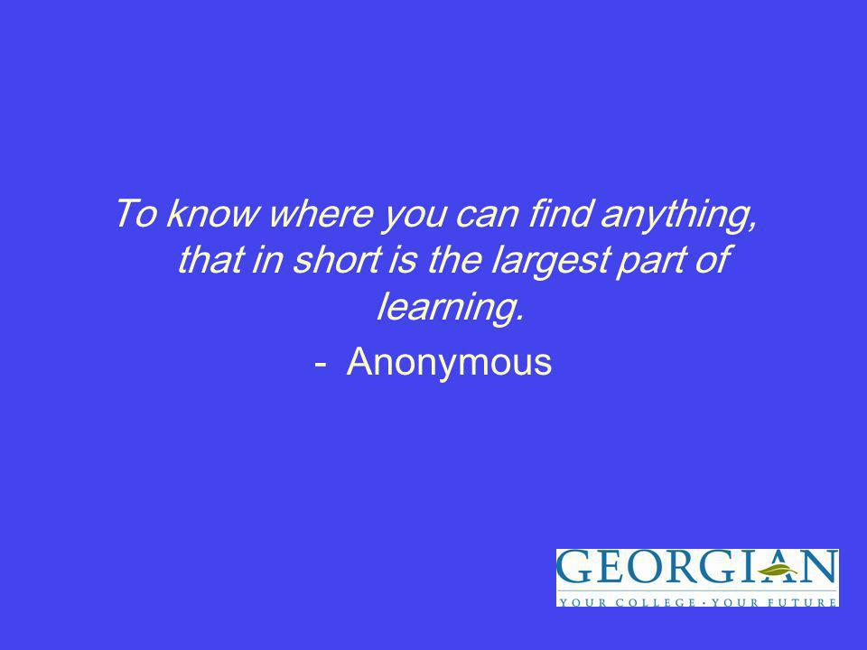 To know where you can find anything, that in short is the largest part of learning. -Anonymous