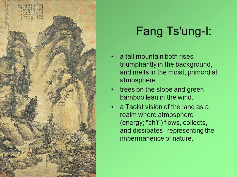 Fang Ts'ung-I: a tall mountain both rises triumphantly in the background, and melts in the moist, primordial atmosphere trees on the slope and green b
