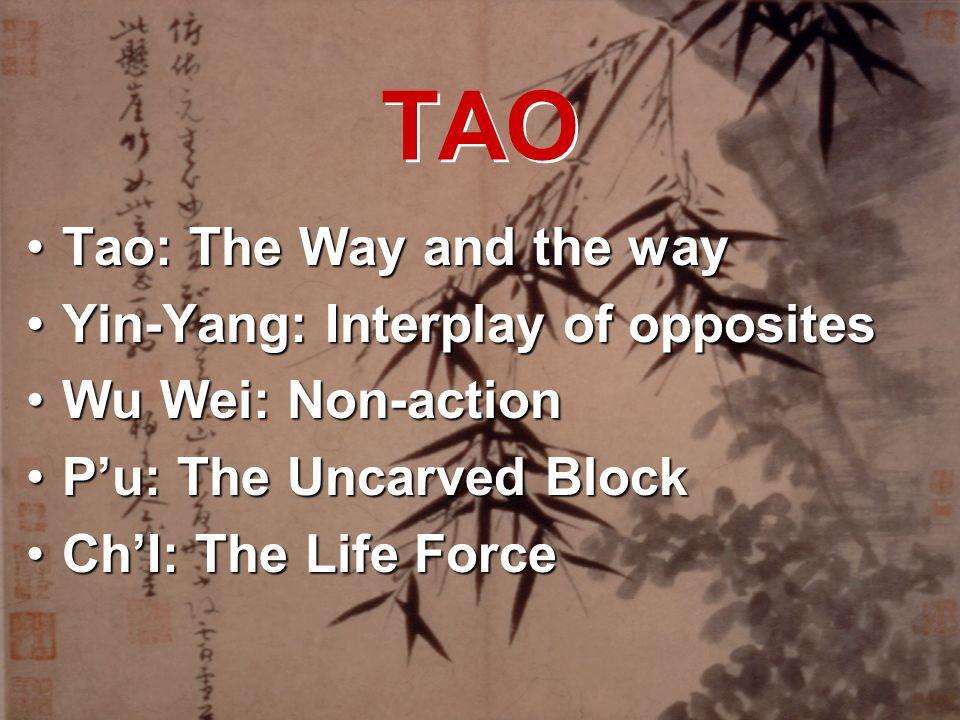 TAO Tao: The Way and the wayTao: The Way and the way Yin-Yang: Interplay of oppositesYin-Yang: Interplay of opposites Wu Wei: Non-actionWu Wei: Non-ac