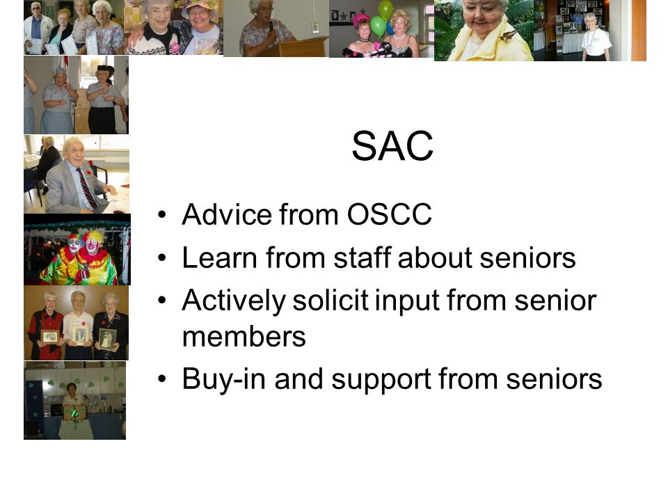 SAC Advice from OSCC Learn from staff about seniors Actively solicit input from senior members Buy-in and support from seniors