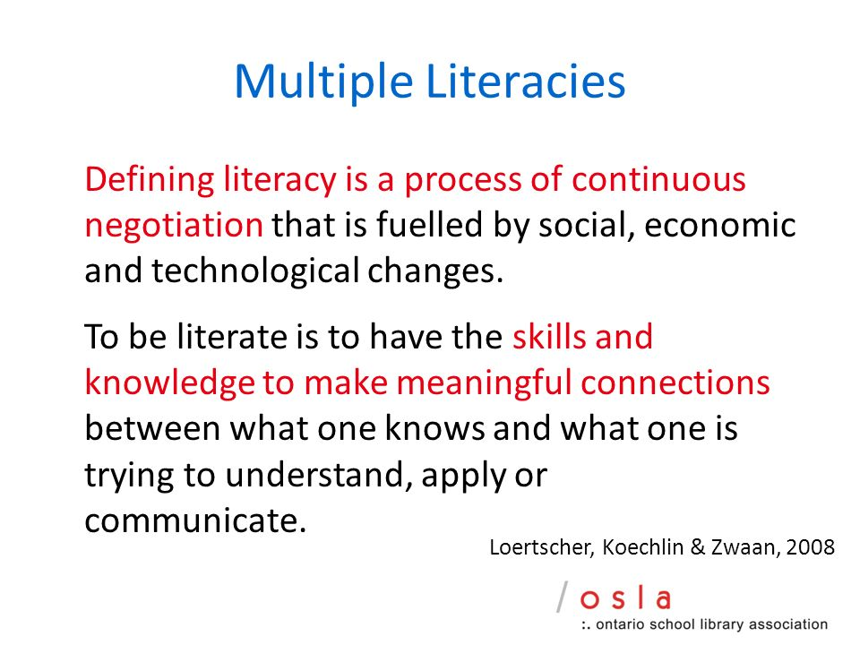 Multiple Literacies Defining literacy is a process of continuous negotiation that is fuelled by social, economic and technological changes.