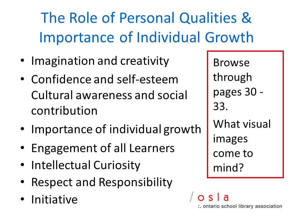 The Role of Personal Qualities & Importance of Individual Growth Imagination and creativity Confidence and self-esteem Cultural awareness and social contribution Importance of individual growth Engagement of all Learners Intellectual Curiosity Respect and Responsibility Initiative Browse through pages 30 - 33.
