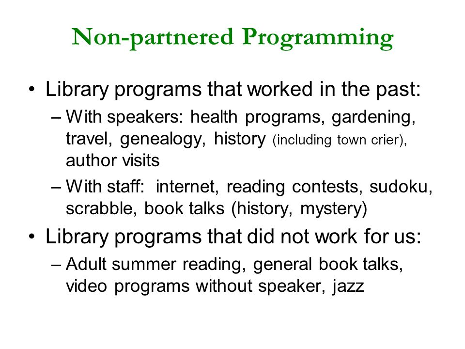 Non-partnered Programming Library programs that worked in the past: –With speakers: health programs, gardening, travel, genealogy, history (including