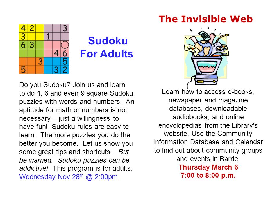 Do you Sudoku? Join us and learn to do 4, 6 and even 9 square Sudoku puzzles with words and numbers. An aptitude for math or numbers is not necessary
