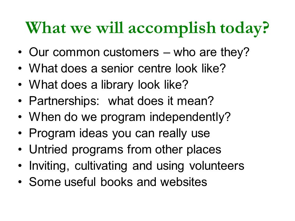What we will accomplish today. Our common customers – who are they.