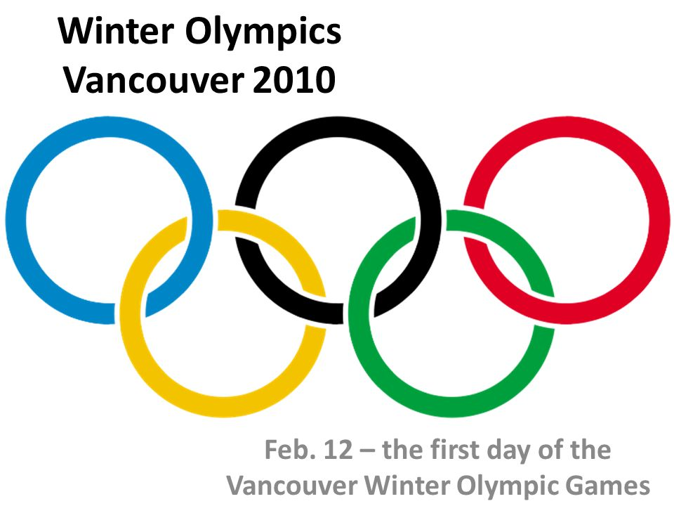 Winter Olympics Vancouver 2010 Feb. 12 – the first day of the Vancouver Winter Olympic Games