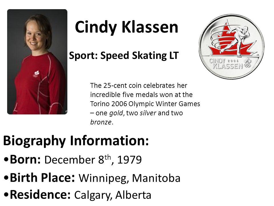 Cindy Klassen Sport: Speed Skating LT Biography Information: Born: December 8 th, 1979 Birth Place : Winnipeg, Manitoba Residence: Calgary, Alberta Th