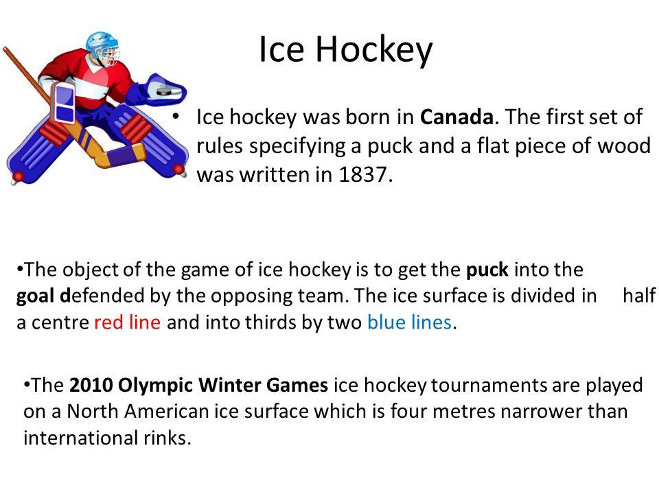 Ice Hockey Ice hockey was born in Canada.