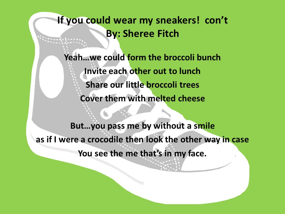 If you could wear my sneakers! cont By: Sheree Fitch Yeah…we could form the broccoli bunch Invite each other out to lunch Share our little broccoli tr
