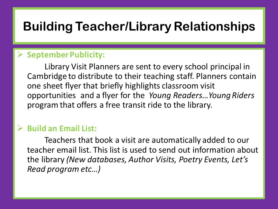 Building Teacher/Library Relationships September Publicity: Library Visit Planners are sent to every school principal in Cambridge to distribute to th