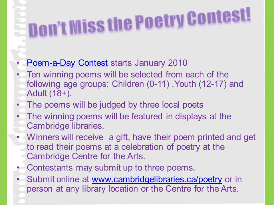 Poem-a-Day Contest starts January 2010Poem-a-Day Contest Ten winning poems will be selected from each of the following age groups: Children (0-11),Youth (12-17) and Adult (18+).