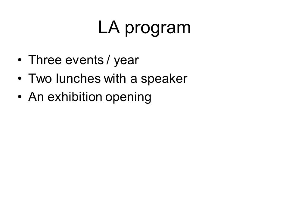 LA program Three events / year Two lunches with a speaker An exhibition opening