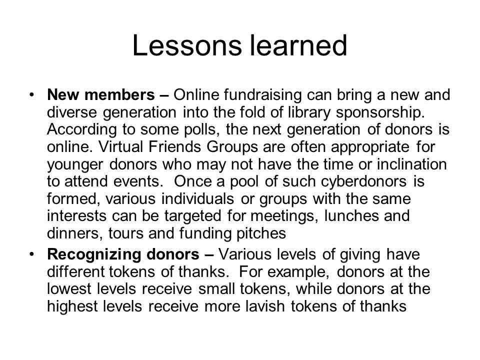 Lessons learned New members – Online fundraising can bring a new and diverse generation into the fold of library sponsorship. According to some polls,