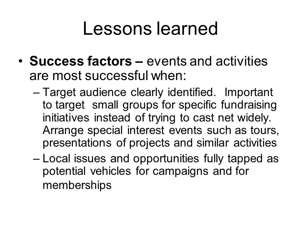 Lessons learned Success factors – events and activities are most successful when: –Target audience clearly identified. Important to target small group